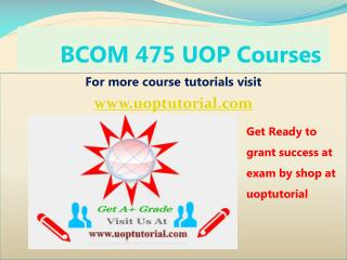 BCOM 475  UOP Tutorial Course / Uoptutorial