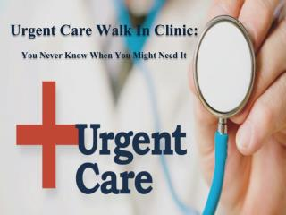 Urgent Care Walk In Clinic: You Never Know When You Might Need It