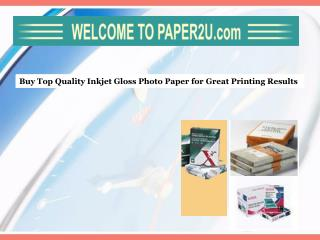 Buy Top Quality Inkjet Gloss Photo Paper for Great Printing Results