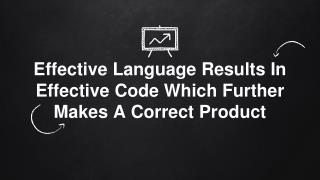 Effective Language Results In Effective Code Which Further Makes A Correct Product