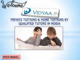 Private Tuitions & Home Tuitions By qualified tutors in Noida