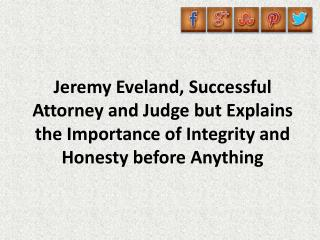 Jeremy Eveland, Successful Attorney and Judge but Explains the Importance of Integrity and Honesty before Anything