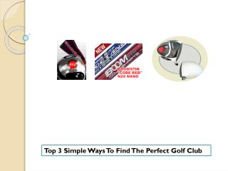 Top 3 Simple Ways To Find The Perfect Golf Club