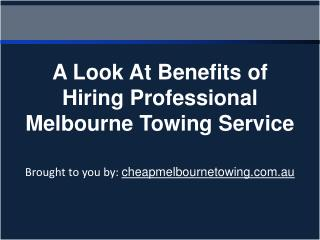 A Look At Benefits of Hiring Professional Melbourne Towing Service