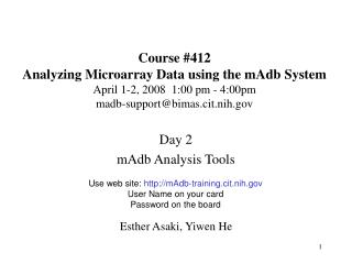 Course 412 Analyzing Microarray Data using the mAdb System  April 1-2, 2008  1:00 pm - 4:00pm madb-supportbimas.cit.nih