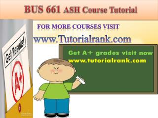 BUS 661 ASH Course Tutorial/TutorialRank