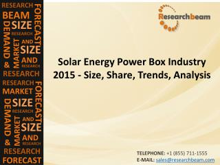 Solar Energy Power Box Industry 2015 - Size, Share, Trends, Analysis