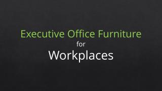 Executive Office Furniture for Workplaces