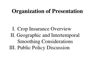 I. Crop Insurance Overview   II. Geographic and Intertemporal   Smoothing Considerations  III. Public Policy Discussion