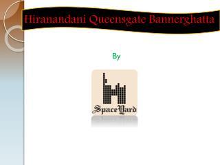 Hiranandani queensgate Bannerghatta road Price