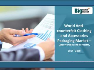 Anti-counterfeit Clothing and Accessories Packaging Market by 2020 ( Authentication, Track and trace Technology )