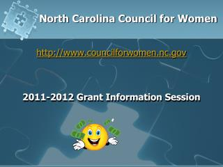 North Carolina Council for Women   councilforwomen.nc    2011-2012 Grant Information Session