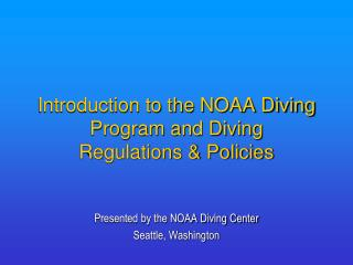 Introduction to the NOAA Diving Program and Diving  Regulations  Policies