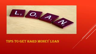Tips to get hard money loan