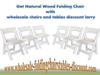 Get Natural Wood Folding Chair with wholesale chairs and tables discount larry