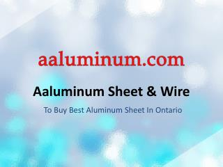 Aaluminum Sheet & Wire : To Buy Best Aluminum Sheet In Ontario