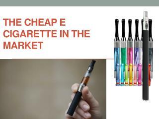 the Cheap e Cigarette in The Market
