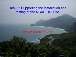 Task 5: Supporting the installation and testing of the NCAR HRLDAS