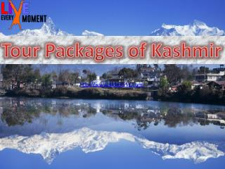 Tour Packages of Kashmir - www.liveeverymoment.co.in