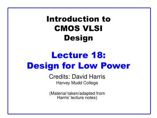 Introduction to CMOS VLSI Design  Lecture 18:  Design for Low Power