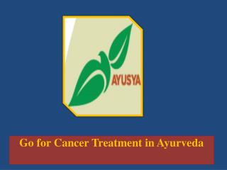 Go for Cancer Treatment in Ayurveda