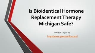 Is Bioidentical Hormone Replacement Therapy Michigan Safe?