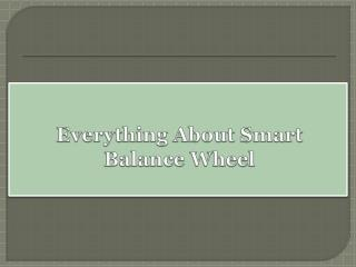 Everything About Smart Balance Wheel