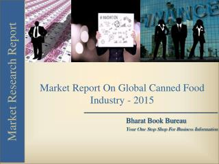 Market Report On Global Canned Food Industry - 2015