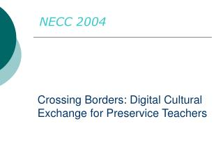Crossing Borders: Digital Cultural Exchange for Preservice Teachers