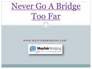 Never Go A Bridge Too Far