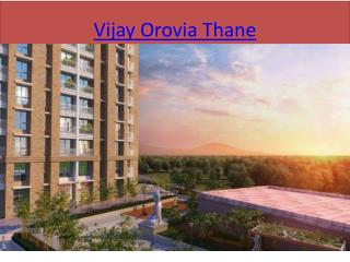 Vijay Orovia Thane, Vijay Group Thane, Property in Thane