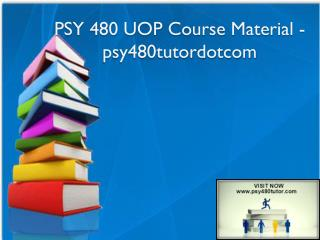PSY 480 UOP Course Material - psy480tutordotcom