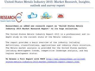 United States Metals Industry 2015: Market Research, Insights, outlook and survey report