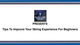 Tips to Improve Your Skiing Experience for Beginners