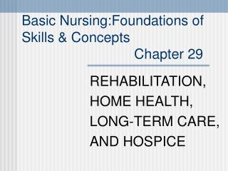 Basic Nursing:Foundations of  Skills  Concepts                              Chapter 29