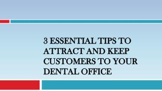 3 Essential Tips to Attract and Keep Customers to Your Dental Office