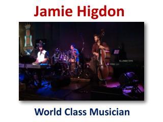 Jamie Higdon World Class Musician