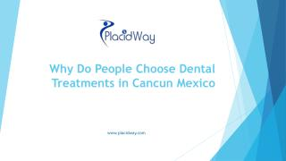 Why Do People Choose Dental Treatments in Cancun Mexico