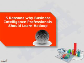 5 reasons why business intelligence professionals should learn Hadoop.