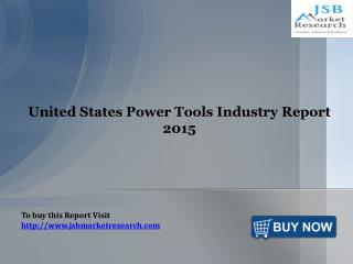 United States Power Tools Industry Report 2015- JSBMarketResearch