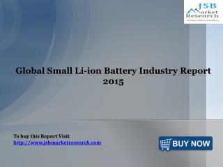 Global Small Li-ion Battery Industry Report 2015- JSBMarketResearch