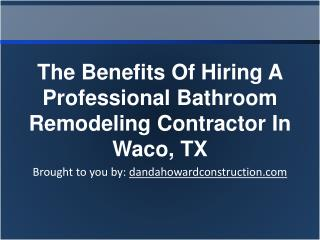 The Benefits Of Hiring A Professional Bathroom Remodeling Contractor In Waco, TX