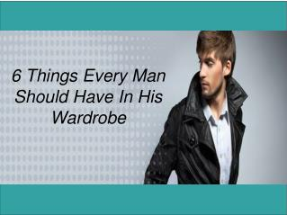 6 Things Every Man Should Have In His Wardrobe