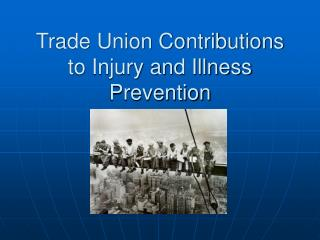 Trade Union Contributions to Injury and Illness Prevention