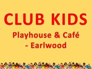 Club Kids Play House & Cafe
