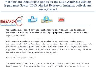 Winning and Retaining Business in the Latin American Mining Equipment Sector, 2015: Market Research, Insights, outlook a