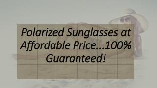 Polarized Sunglasses at Affordable Price...100% Guaranteed!