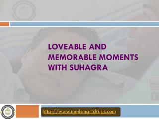 Loveable and Memorable Moments with Suhagra - MedsMartDrugs
