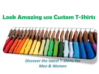 Look Amazing use Custom T-Shirts