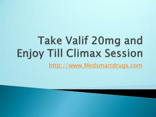 Take Valif 20mg and Enjoy Till Climax Session - MedsMartDrugs